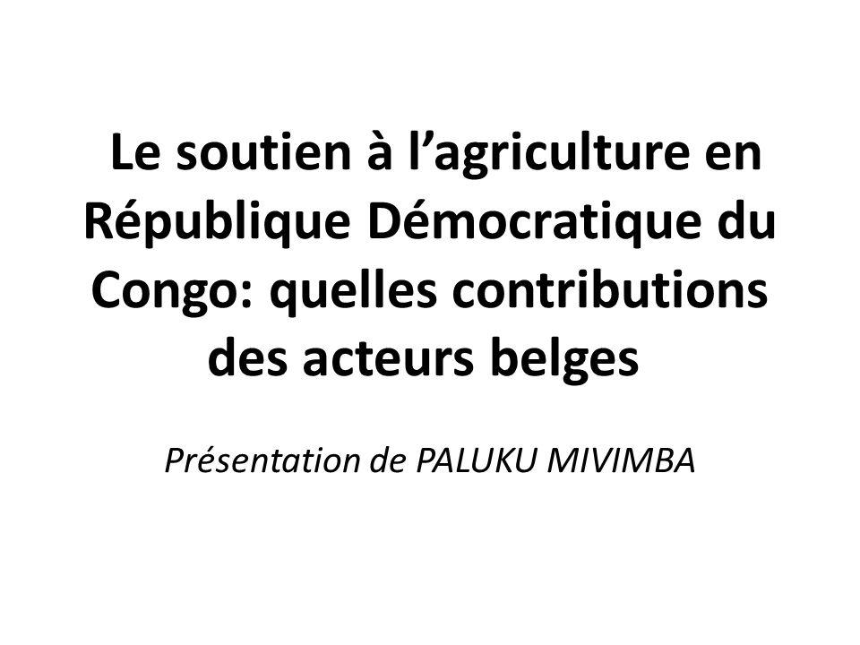 Le soutien à lagriculture en République Démocratique du Congo: quelles contributions des acteurs belges Présentation de PALUKU MIVIMBA