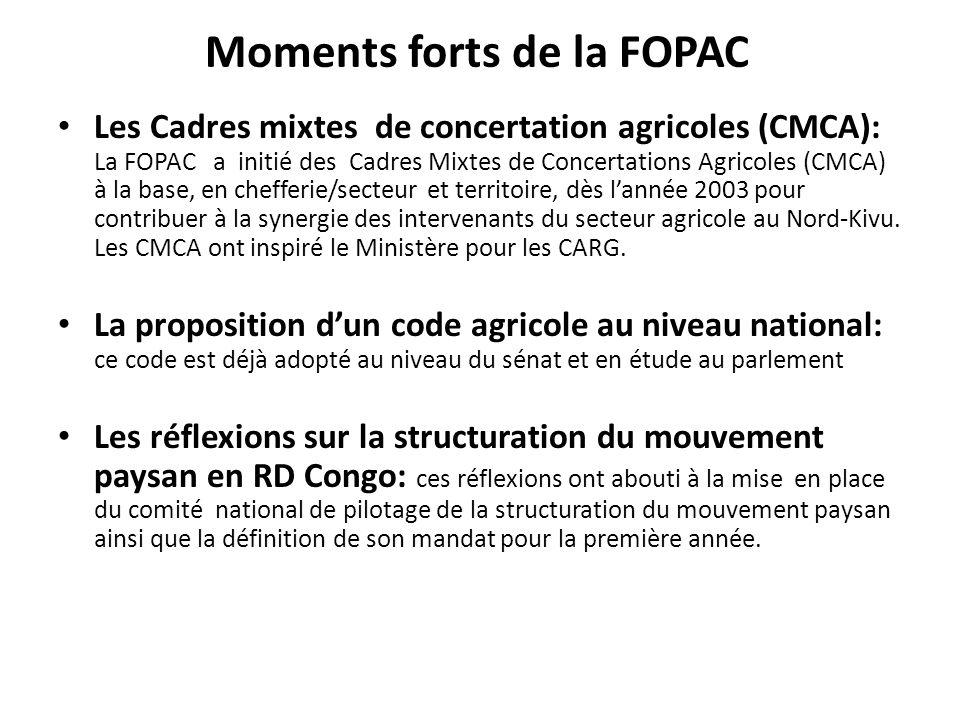 Moments forts de la FOPAC Les Cadres mixtes de concertation agricoles (CMCA): La FOPAC a initié des Cadres Mixtes de Concertations Agricoles (CMCA) à la base, en chefferie/secteur et territoire, dès lannée 2003 pour contribuer à la synergie des intervenants du secteur agricole au Nord-Kivu.
