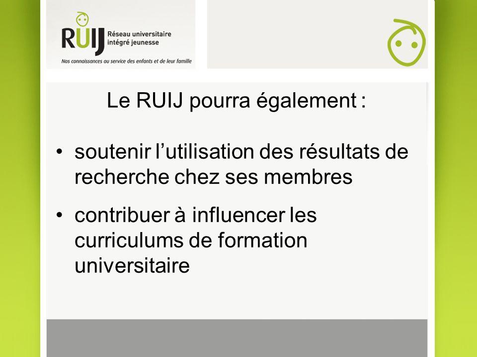 Le RUIJ pourra également : soutenir lutilisation des résultats de recherche chez ses membres contribuer à influencer les curriculums de formation univ