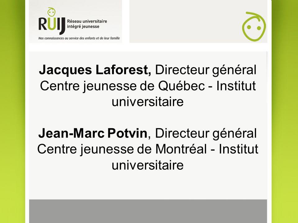 Jacques Laforest, Directeur général Centre jeunesse de Québec - Institut universitaire Jean-Marc Potvin, Directeur général Centre jeunesse de Montréal - Institut universitaire