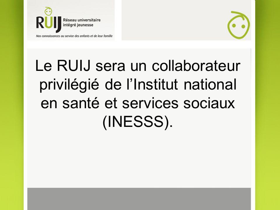 Le RUIJ sera un collaborateur privilégié de lInstitut national en santé et services sociaux (INESSS).