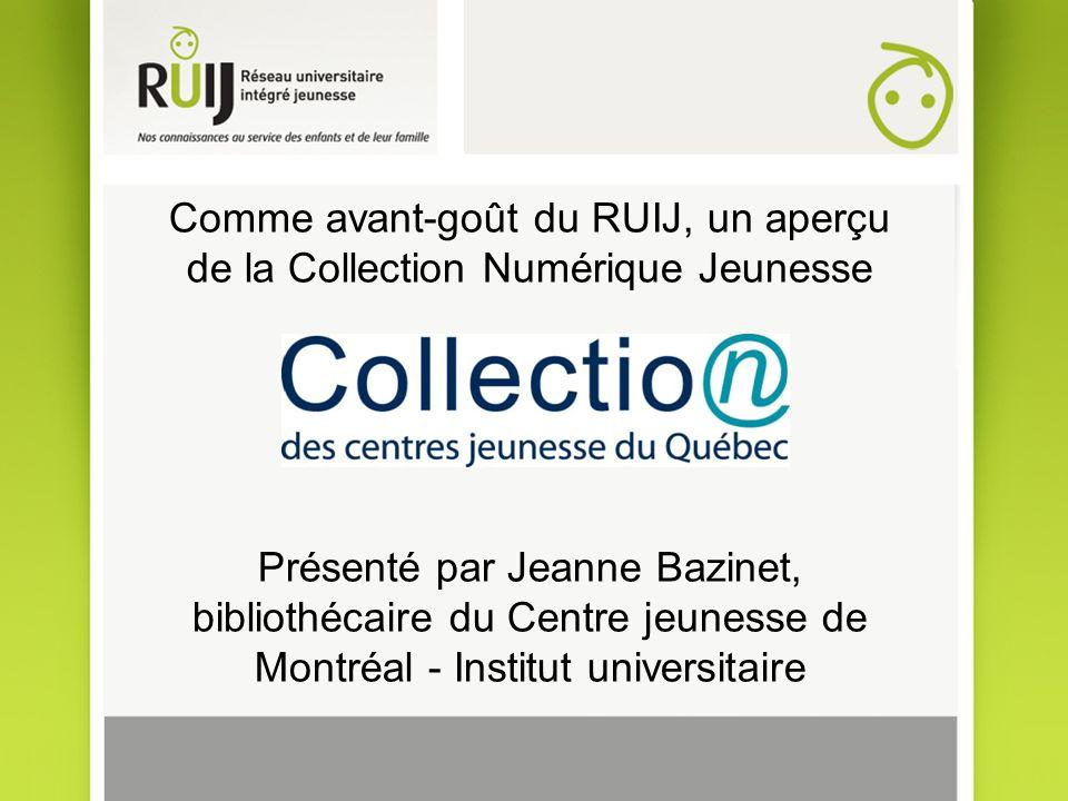 Comme avant-goût du RUIJ, un aperçu de la Collection Numérique Jeunesse Présenté par Jeanne Bazinet, bibliothécaire du Centre jeunesse de Montréal - Institut universitaire