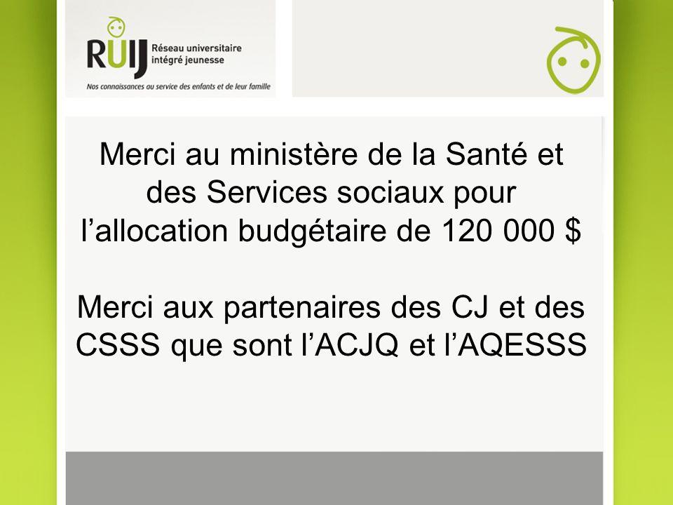 Merci au ministère de la Santé et des Services sociaux pour lallocation budgétaire de 120 000 $ Merci aux partenaires des CJ et des CSSS que sont lACJ