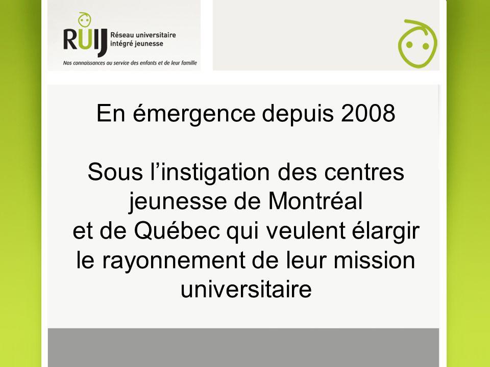 En émergence depuis 2008 Sous linstigation des centres jeunesse de Montréal et de Québec qui veulent élargir le rayonnement de leur mission universitaire