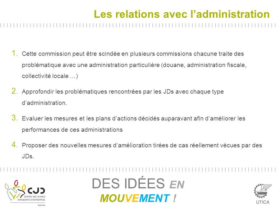 Les relations avec ladministration DES IDÉES EN MOUVEMENT ! 1. Cette commission peut être scindée en plusieurs commissions chacune traite des probléma
