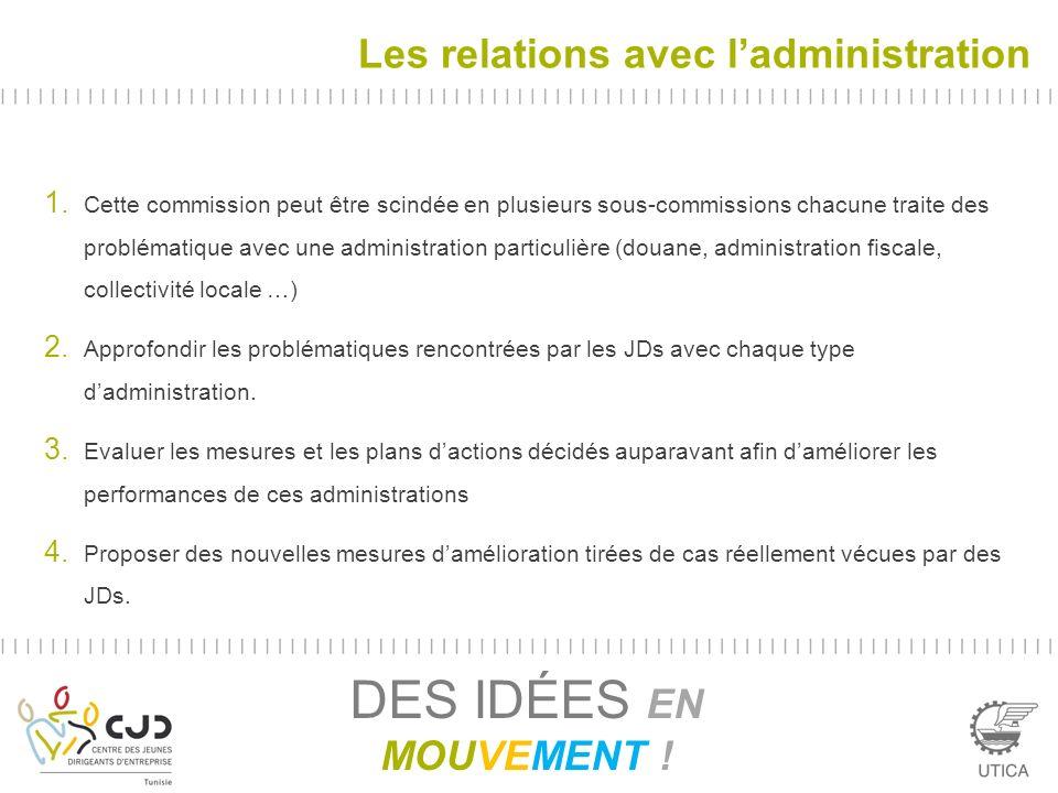 Les relations avec ladministration DES IDÉES EN MOUVEMENT ! 1. Cette commission peut être scindée en plusieurs sous-commissions chacune traite des pro
