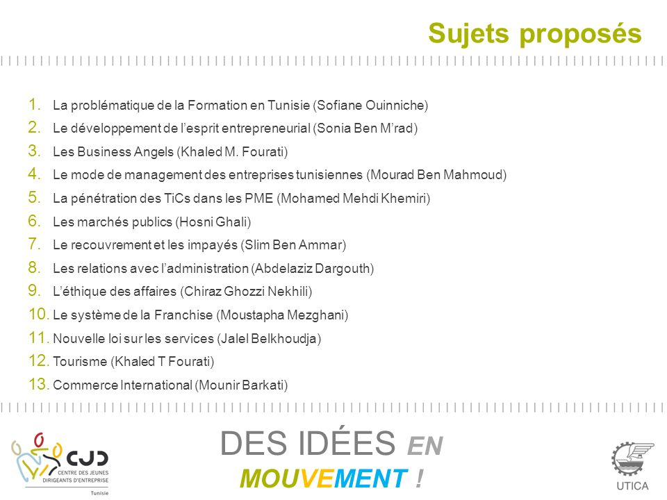 Sujets proposés 1. La problématique de la Formation en Tunisie (Sofiane Ouinniche) 2. Le développement de lesprit entrepreneurial (Sonia Ben Mrad) 3.