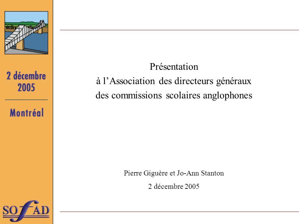 Présentation à lAssociation des directeurs généraux des commissions scolaires anglophones Pierre Giguère et Jo-Ann Stanton 2 décembre 2005