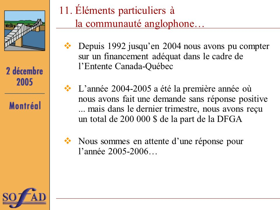 11. Éléments particuliers à la communauté anglophone… Depuis 1992 jusquen 2004 nous avons pu compter sur un financement adéquat dans le cadre de lEnte