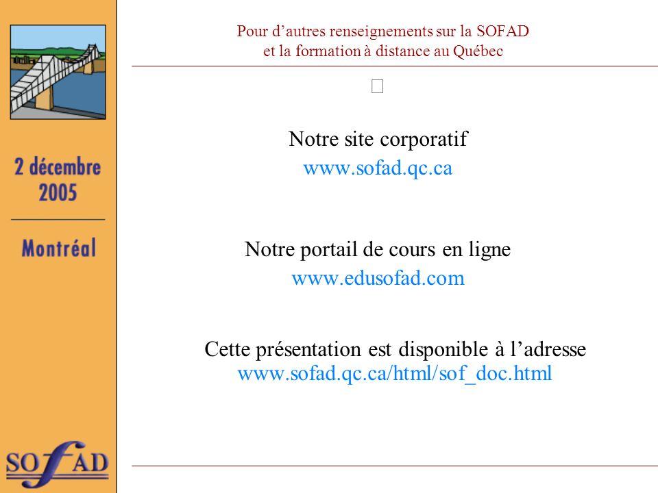 Pour dautres renseignements sur la SOFAD et la formation à distance au Québec Notre site corporatif www.sofad.qc.ca Notre portail de cours en ligne www.edusofad.com Cette présentation est disponible à ladresse www.sofad.qc.ca/html/sof_doc.html