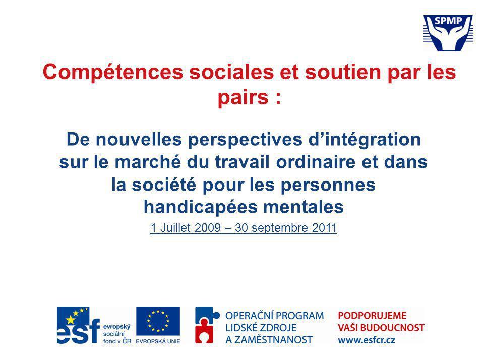 Compétences sociales et soutien par les pairs : De nouvelles perspectives dintégration sur le marché du travail ordinaire et dans la société pour les personnes handicapées mentales 1 Juillet 2009 – 30 septembre 2011