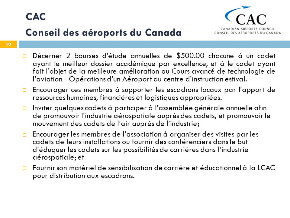 10 CAC Conseil des aéroports du Canada Décerner 2 bourses détude annuelles de $500.00 chacune à un cadet ayant le meilleur dossier académique par exce