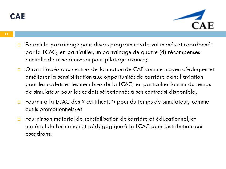11 CAE Fournir le parrainage pour divers programmes de vol menés et coordonnés par la LCAC; en particulier, un parrainage de quatre (4) récompenses an