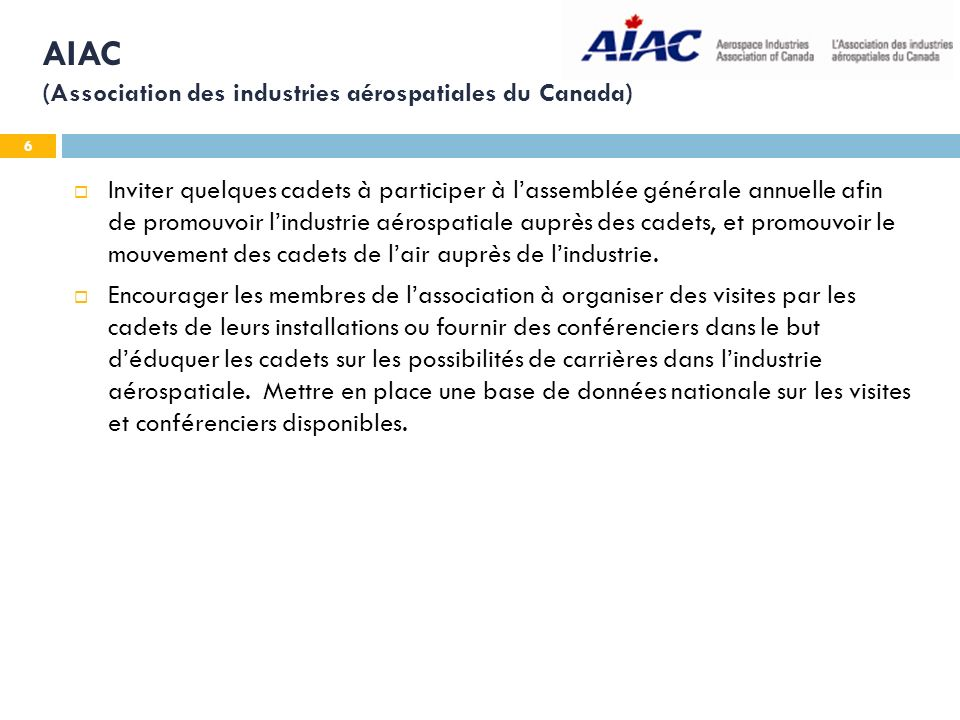 6 AIAC (Association des industries aérospatiales du Canada) Inviter quelques cadets à participer à lassemblée générale annuelle afin de promouvoir lin