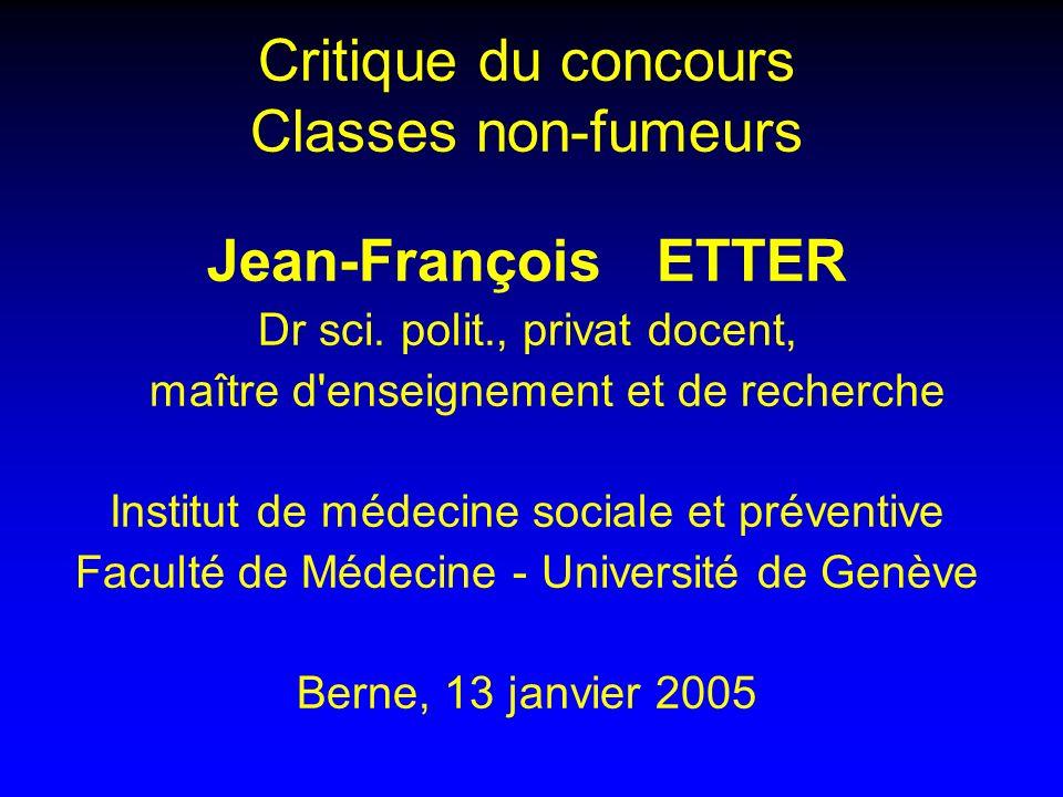 Critique du concours Classes non-fumeurs Jean-François ETTER Dr sci. polit., privat docent, maître d'enseignement et de recherche Institut de médecine