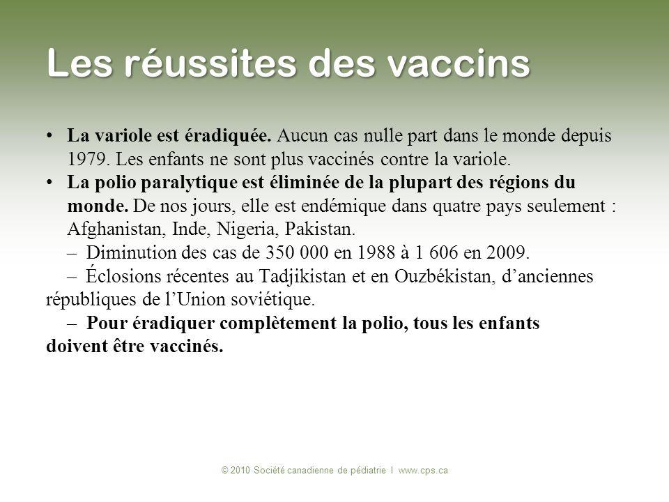 La variole est éradiquée. Aucun cas nulle part dans le monde depuis 1979. Les enfants ne sont plus vaccinés contre la variole. La polio paralytique es