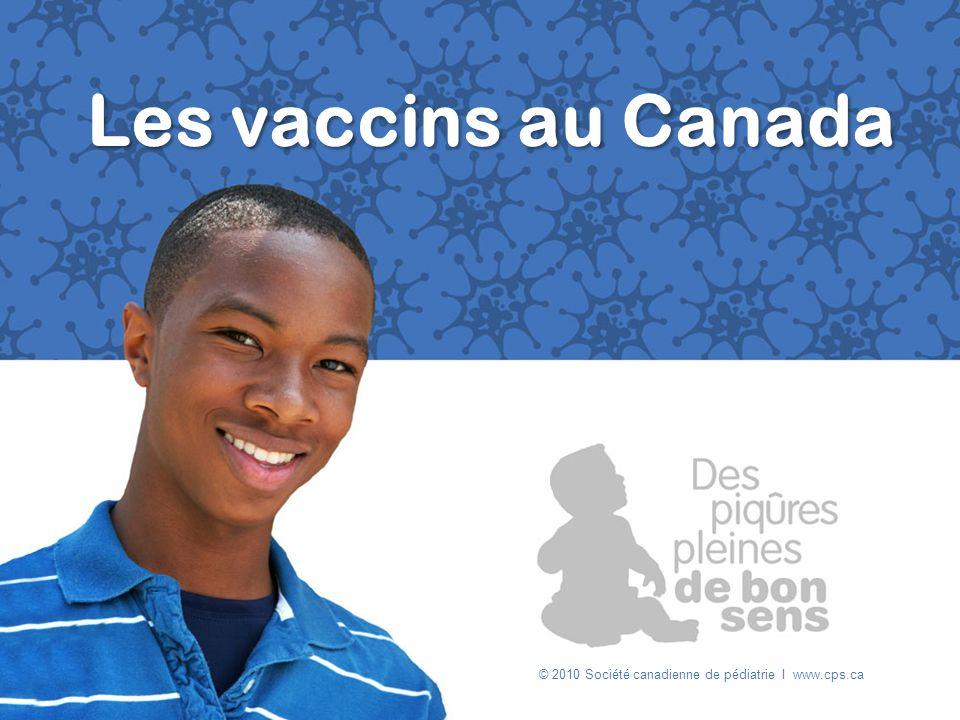 Les vaccins au Canada © 2010 Société canadienne de pédiatrie I www.cps.ca