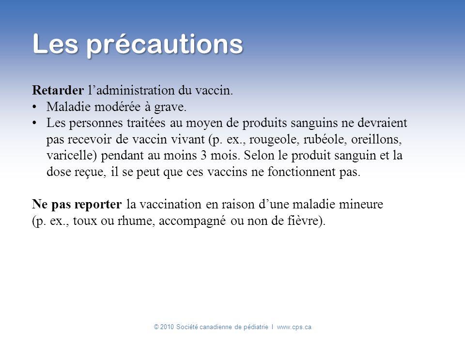 Les précautions Retarder ladministration du vaccin. Maladie modérée à grave. Les personnes traitées au moyen de produits sanguins ne devraient pas rec