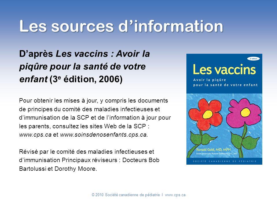 Daprès Les vaccins : Avoir la piqûre pour la santé de votre enfant (3 e édition, 2006) Pour obtenir les mises à jour, y compris les documents de princ