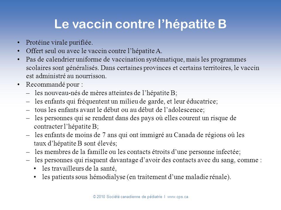 Protéine virale purifiée. Offert seul ou avec le vaccin contre lhépatite A. Pas de calendrier uniforme de vaccination systématique, mais les programme