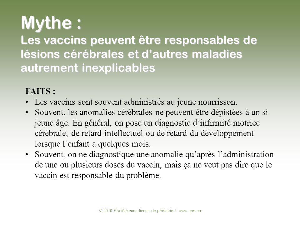 FAITS : Les vaccins sont souvent administrés au jeune nourrisson. Souvent, les anomalies cérébrales ne peuvent être dépistées à un si jeune âge. En gé