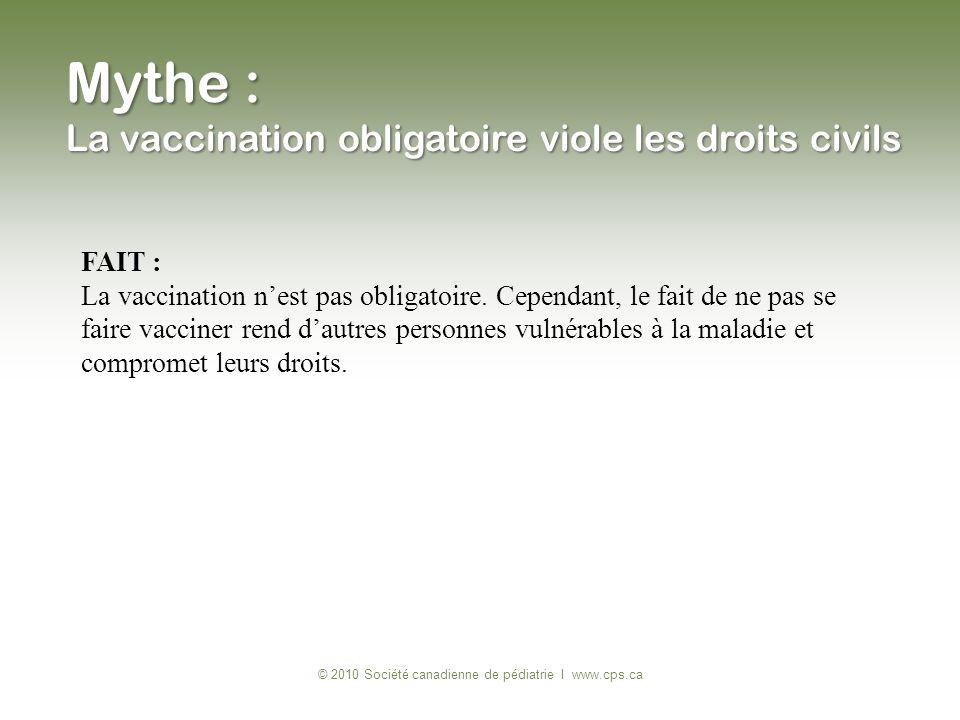 FAIT : La vaccination nest pas obligatoire. Cependant, le fait de ne pas se faire vacciner rend dautres personnes vulnérables à la maladie et comprome