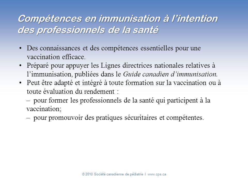 © 2010 Société canadienne de pédiatrie I www.cps.ca Des connaissances et des compétences essentielles pour une vaccination efficace. Préparé pour appu
