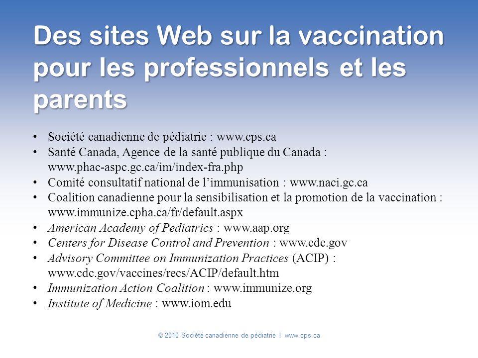 Des sites Web sur la vaccination pour les professionnels et les parents Société canadienne de pédiatrie : www.cps.ca Santé Canada, Agence de la santé