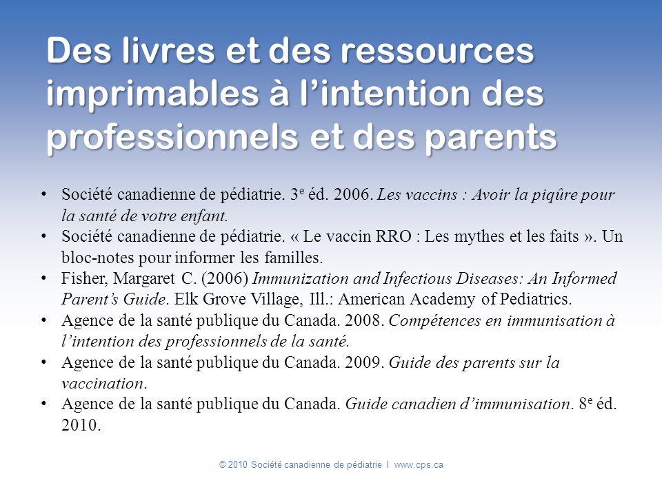 Des livres et des ressources imprimables à lintention des professionnels et des parents Société canadienne de pédiatrie. 3 e éd. 2006. Les vaccins : A