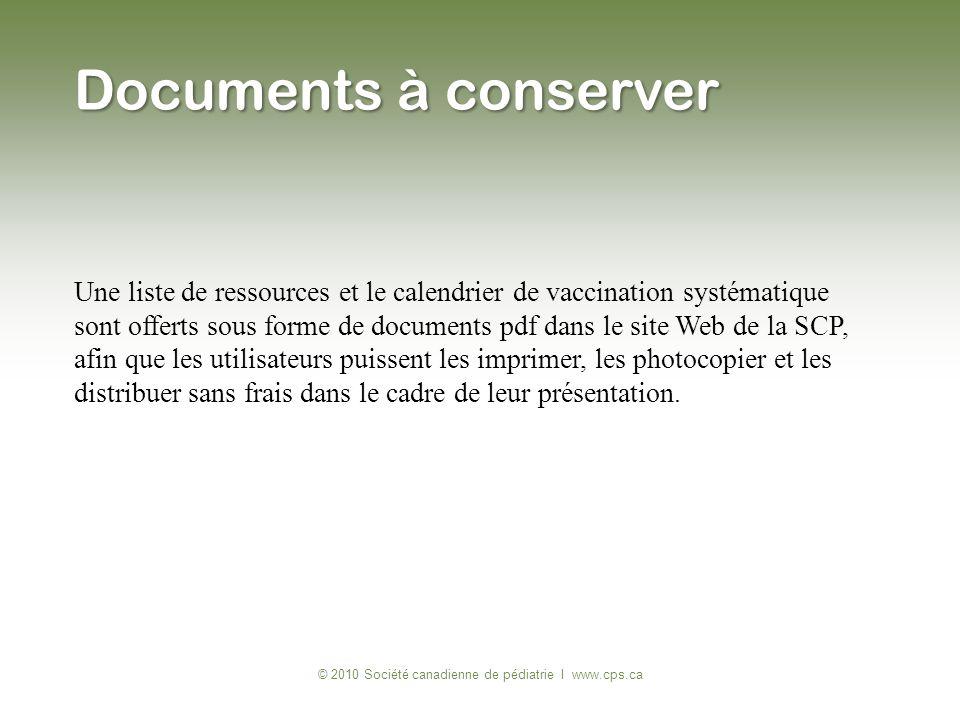 Documents à conserver Une liste de ressources et le calendrier de vaccination systématique sont offerts sous forme de documents pdf dans le site Web d