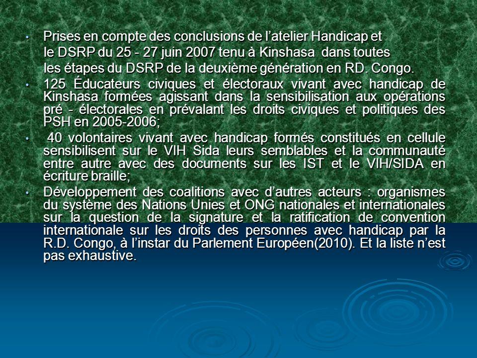 Prises en compte des conclusions de latelier Handicap et Prises en compte des conclusions de latelier Handicap et le DSRP du 25 - 27 juin 2007 tenu à Kinshasa dans toutes le DSRP du 25 - 27 juin 2007 tenu à Kinshasa dans toutes les étapes du DSRP de la deuxième génération en RD.
