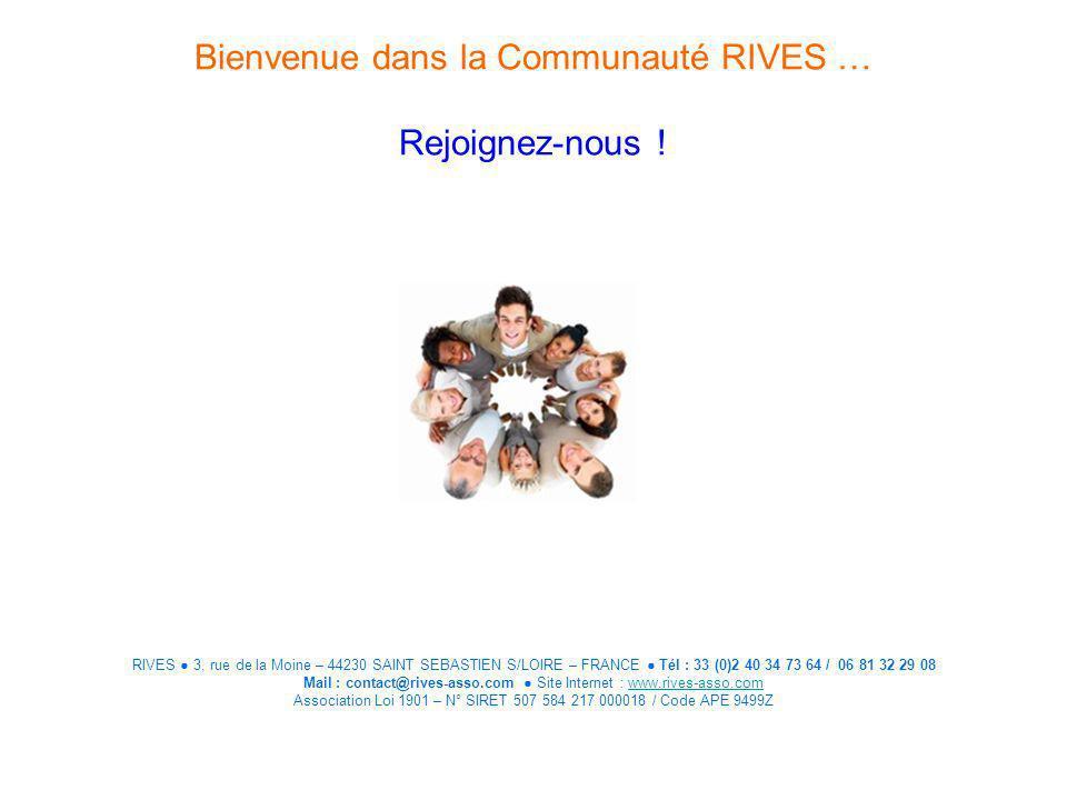 Bienvenue dans la Communauté RIVES … Rejoignez-nous .