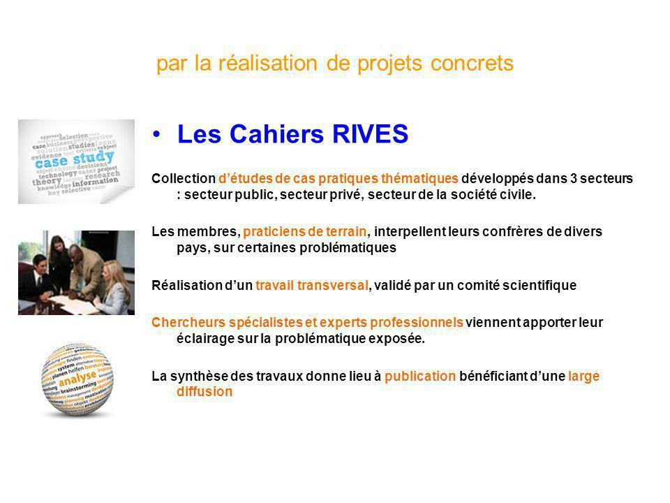 par la réalisation de projets concrets Les Cahiers RIVES Collection détudes de cas pratiques thématiques développés dans 3 secteurs : secteur public, secteur privé, secteur de la société civile.