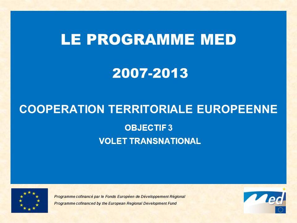 LE PROGRAMME MED 2007-2013 COOPERATION TERRITORIALE EUROPEENNE OBJECTIF 3 VOLET TRANSNATIONAL Programme cofinancé par le Fonds Européen de Développement Régional Programme cofinanced by the European Regional Development Fund