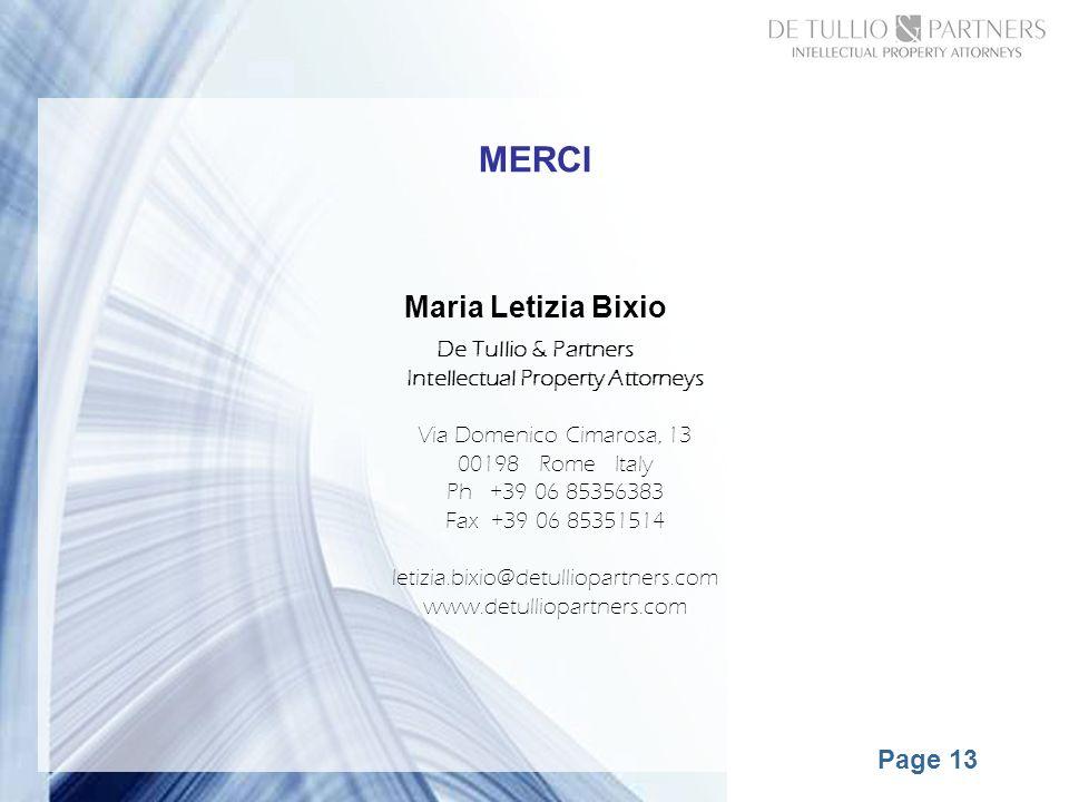 Page 13 MERCI Maria Letizia Bixio De Tullio & Partners Intellectual Property Attorneys Via Domenico Cimarosa, 13 00198 Rome Italy Ph +39 06 85356383 Fax +39 06 85351514 letizia.bixio@detulliopartners.com www.detulliopartners.com