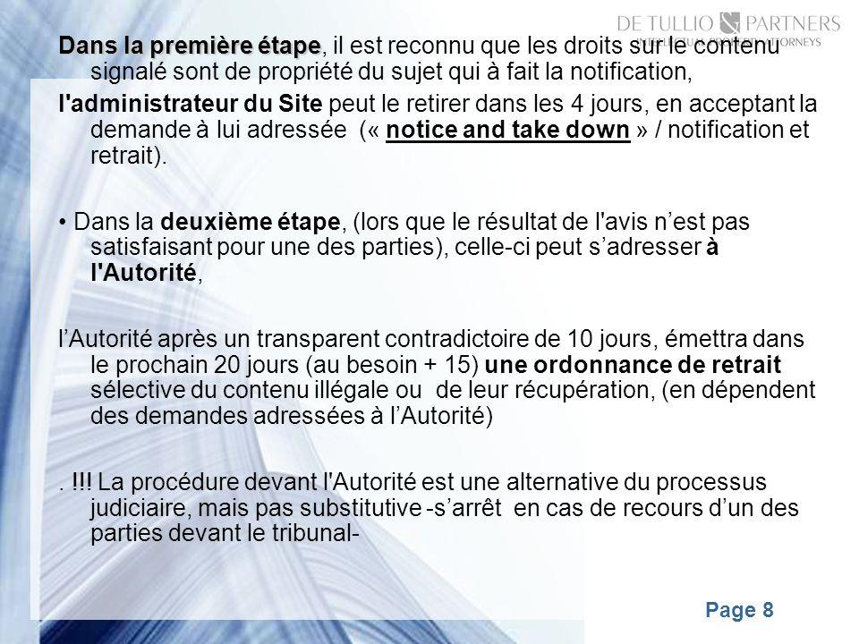 Page 8 Dans la première étape Dans la première étape, il est reconnu que les droits sur le contenu signalé sont de propriété du sujet qui à fait la notification, l administrateur du Site peut le retirer dans les 4 jours, en acceptant la demande à lui adressée (« notice and take down » / notification et retrait).