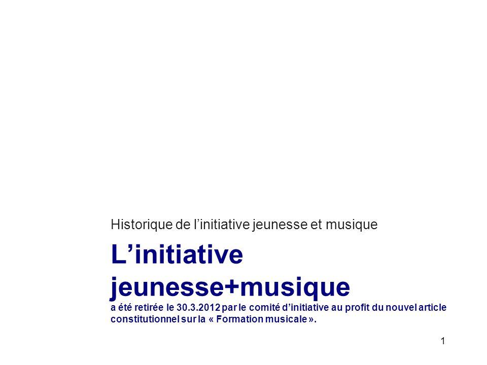 Linitiative jeunesse+musique a été retirée le 30.3.2012 par le comité dinitiative au profit du nouvel article constitutionnel sur la « Formation musicale ».