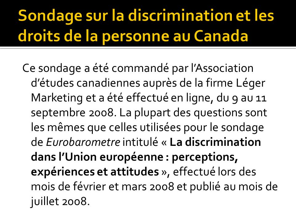 Ce sondage a été commandé par lAssociation détudes canadiennes auprès de la firme Léger Marketing et a été effectué en ligne, du 9 au 11 septembre 2008.