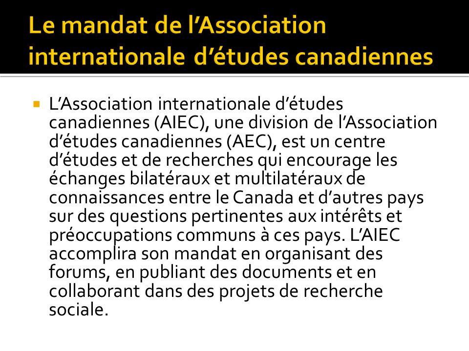 LAssociation internationale détudes canadiennes (AIEC), une division de lAssociation détudes canadiennes (AEC), est un centre détudes et de recherches qui encourage les échanges bilatéraux et multilatéraux de connaissances entre le Canada et dautres pays sur des questions pertinentes aux intérêts et préoccupations communs à ces pays.