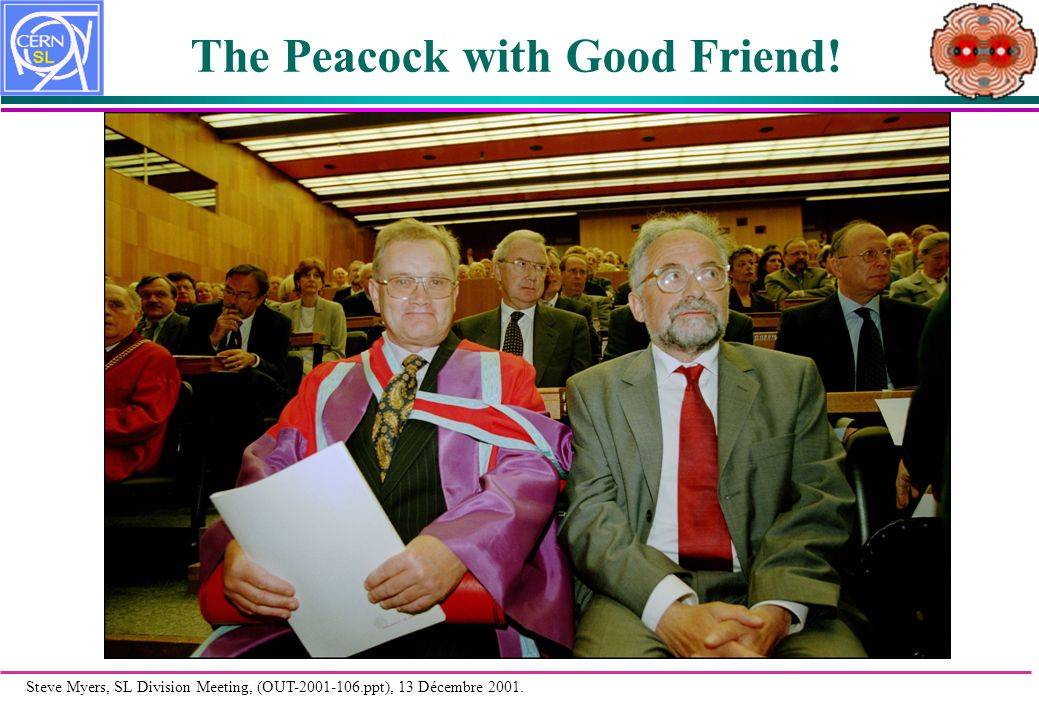 Steve Myers, SL Division Meeting, (OUT-2001-106.ppt), 13 Décembre 2001. The Peacock with Good Friend!