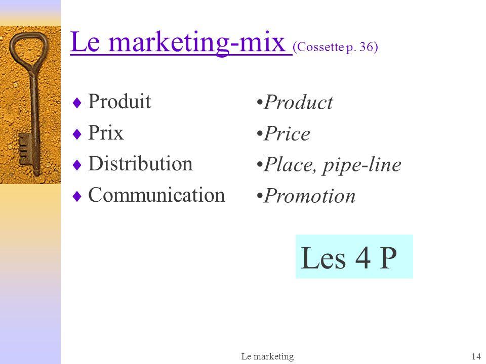 Le marketing14 Le marketing-mix (Cossette p.