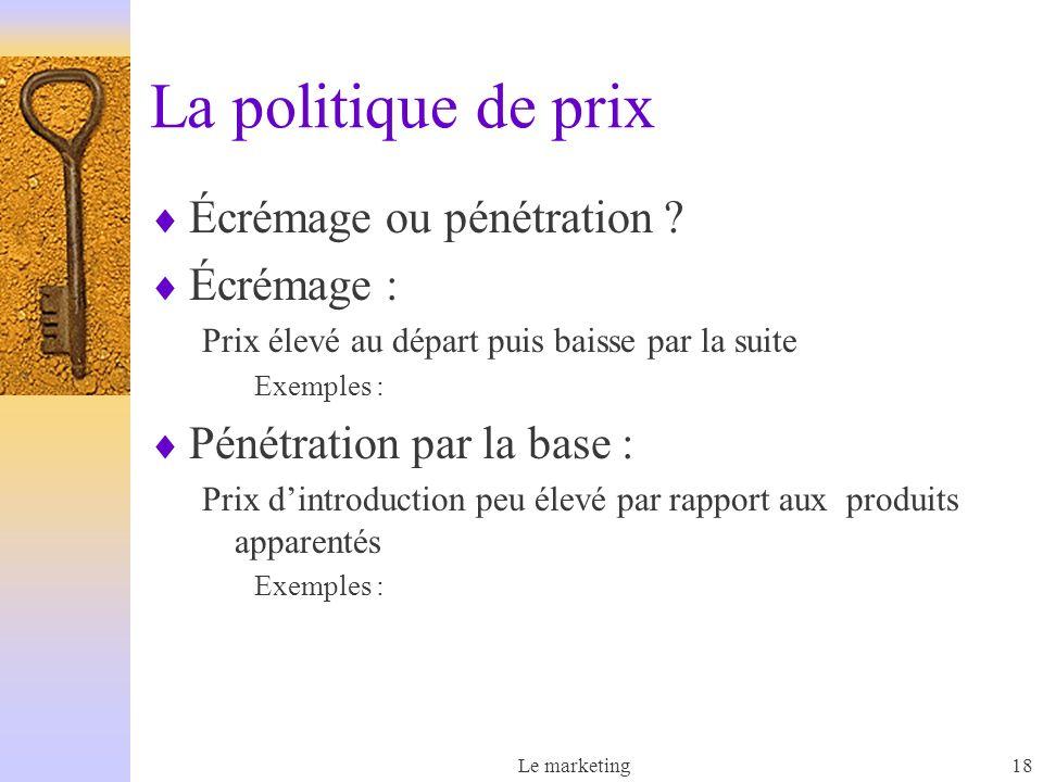 Le marketing18 La politique de prix Écrémage ou pénétration .