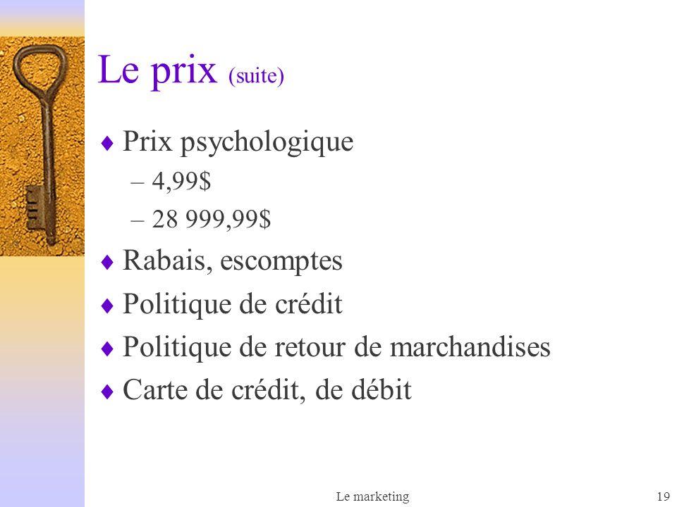 Le marketing19 Le prix (suite) Prix psychologique –4,99$ –28 999,99$ Rabais, escomptes Politique de crédit Politique de retour de marchandises Carte de crédit, de débit