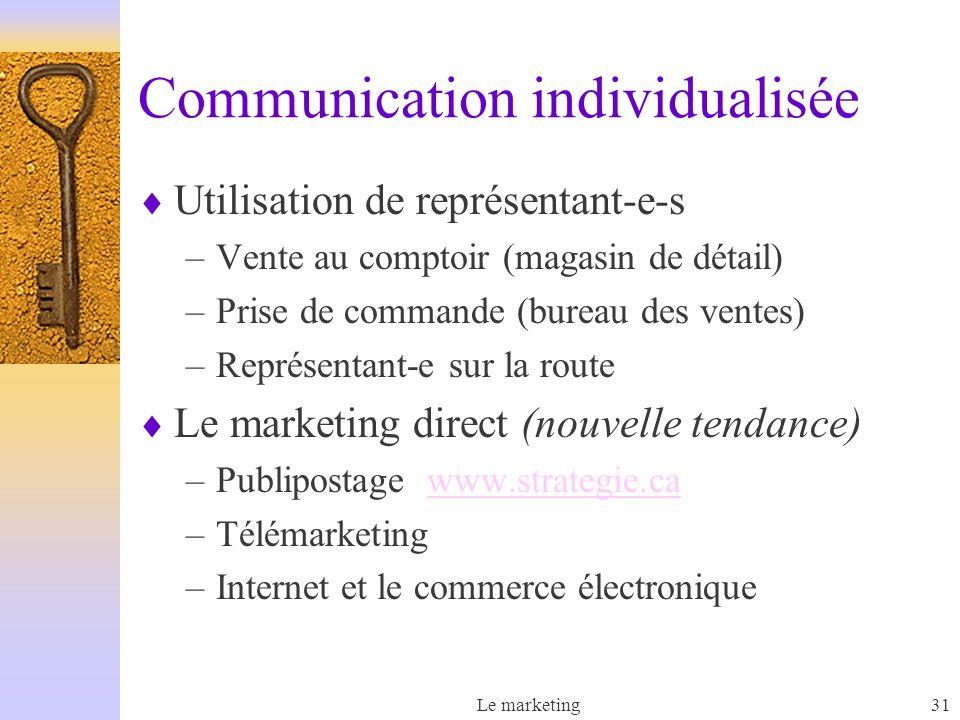 Le marketing31 Communication individualisée Utilisation de représentant-e-s –Vente au comptoir (magasin de détail) –Prise de commande (bureau des vent
