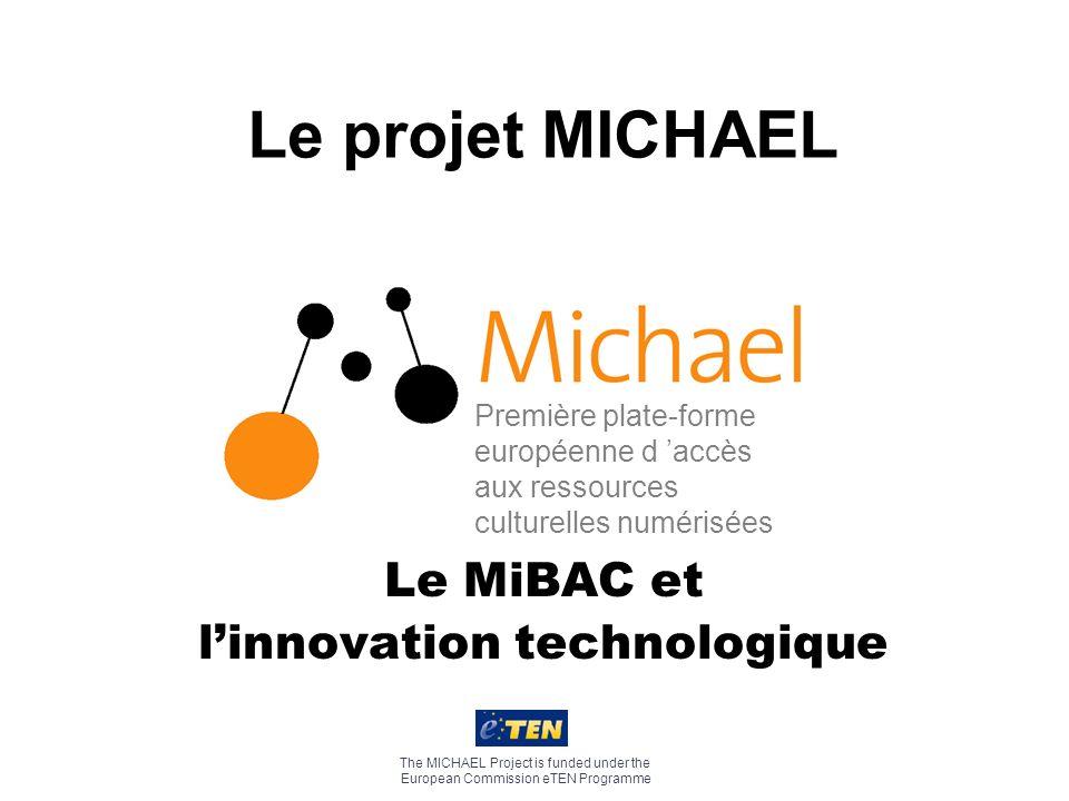 1er avril 2005 Missions La Direction Générale de linnovation technologique et de la promotion (MiBAC) est responsable de la coordination et de la mise en oeuvre en Italie du programme MICHAEL, ainsi que de la mise en ligne du Portail Italien de la Culture qui lui sera intégré.