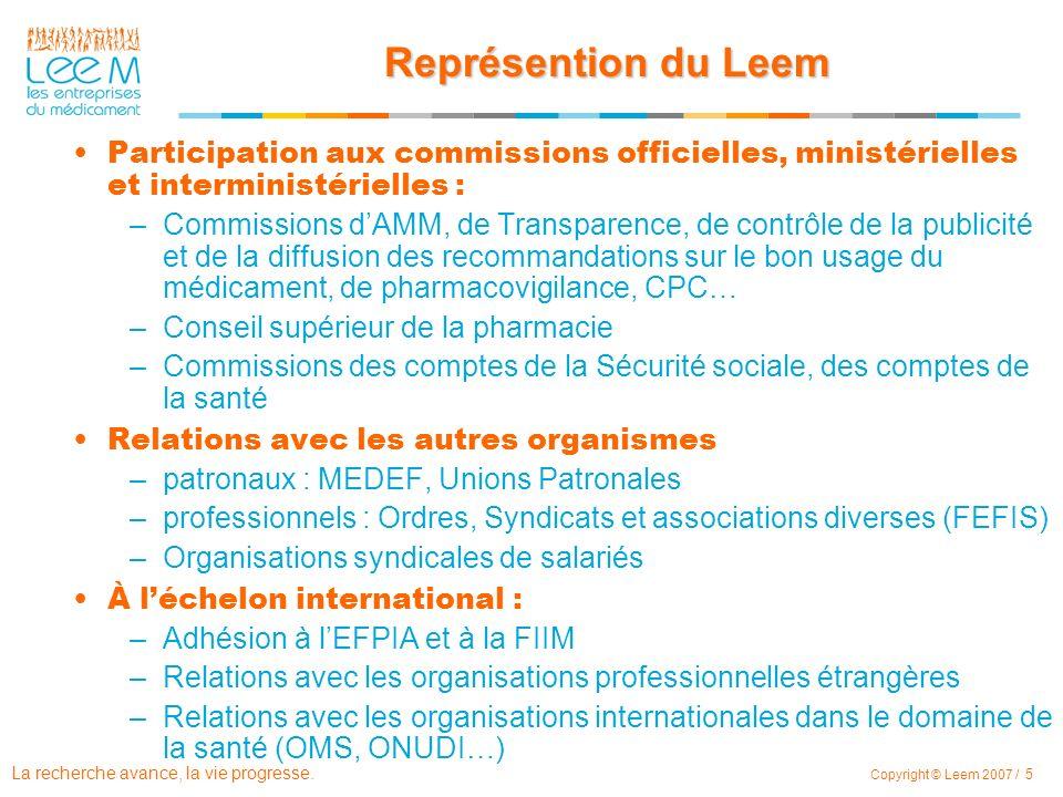 La recherche avance, la vie progresse. Copyright © Leem 2007 / 5 Représention du Leem Participation aux commissions officielles, ministérielles et int
