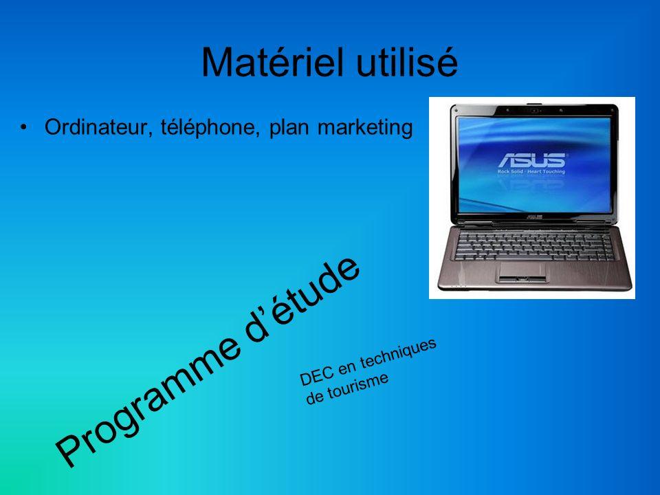 Matériel utilisé Ordinateur, téléphone, plan marketing Programme détude DEC en techniques de tourisme