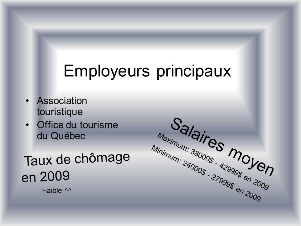 Employeurs principaux Association touristique Office du tourisme du Québec Salaires moyen Maximum: 38000$ - 42999$ en 2009 Minimum: 24000$ - 27999$ en