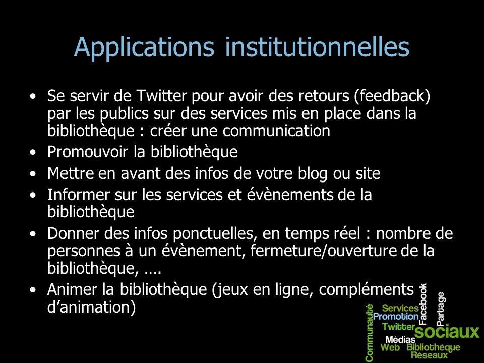 Applications institutionnelles Se servir de Twitter pour avoir des retours (feedback) par les publics sur des services mis en place dans la bibliothèq
