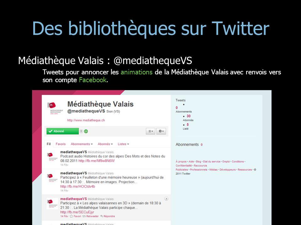 Des bibliothèques sur Twitter Médiathèque Valais : @mediathequeVS Tweets pour annoncer les animations de la Médiathèque Valais avec renvois vers son c